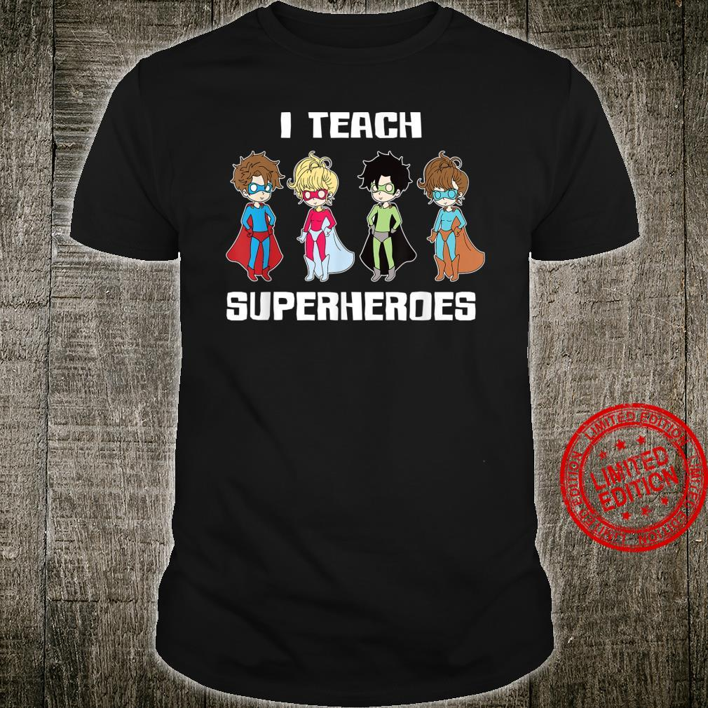 I Teach Super Heroes Teacher Appreciation Shirt