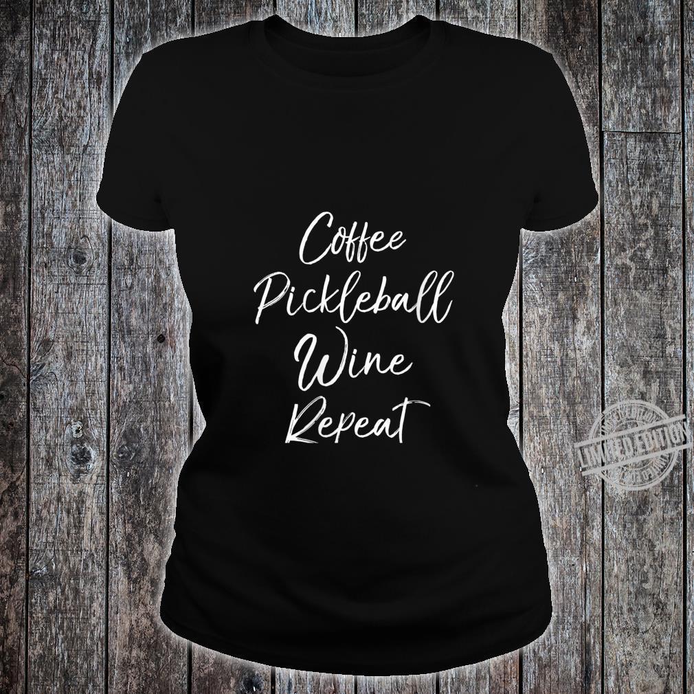 Womens Pickle Ball Quote Coffee Pickleball Wine Repeat Shirt ladies tee